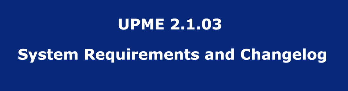 UPME 2.1.03 – System Requirements and Changelog