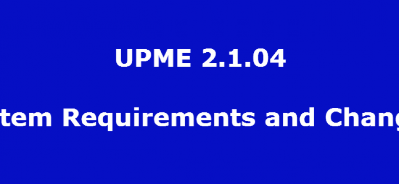 UPME 2.1.04 – System Requirements and Changelog