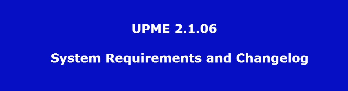 UPME 2.1.06 – System Requirements and Changelog