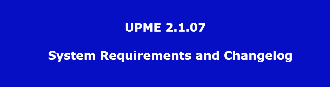 UPME 2.1.07 – System Requirements and Changelog